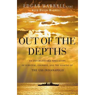 Out of the Depths: An Unforgettable WWII Story of Survival, Courage, and the Sinking of the USS Indi (BOK)