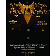 More Silver Wings, Pinks and Greens: An Expanded Study of USAS, USAAC and USAAF Uniforms, Wings and (BOK)