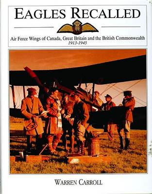 Eagles Recalled: Pilot and Aircrew Wings of Canada, Great Britain and the British Commonwealth, 1913 (BOK)