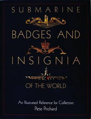 Submarine Badges and Insignia of the World: An Illustrated Reference for Collectors (BOK)