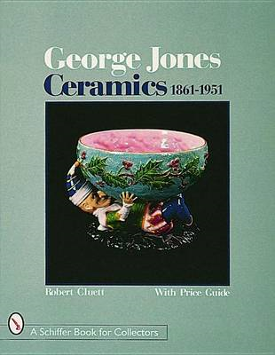 George Jones Ceramics: 1861-1951 (BOK)