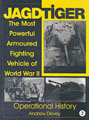 Jagdtiger: The Most Powerful Armoured Fighting Vehicle of World War II: v. 2: Operational History (BOK)