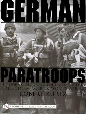 German Paratroops: Uniforms, Insignia and Equipment of the Fallschirmjager in World War II (BOK)