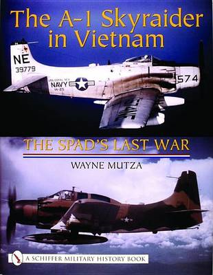 The A-1 Skyraider in Vietnam: The Spad's Last War (BOK)