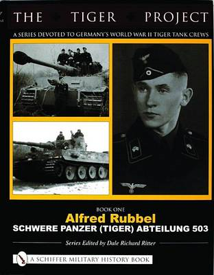 The Tiger Project: A Series Devoted to Germany's World War II Tiger Tank Crews (BOK)