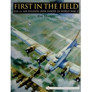 First in the Field: The 1st Air Division Over Europe in World War II (BOK)