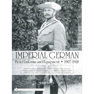 Imperial German Field Uniforms and Equipment 1907-1918: v. 3 (BOK)