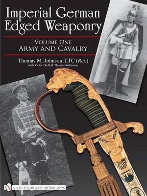 Imperial German Edged Weaponry: Army and Cavalry: Volume 1 (BOK)