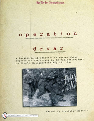 Operation Drvar: A Facsimile of Official Kriegsberichter Reports on the Attack by SS-Fallschirmjager (BOK)