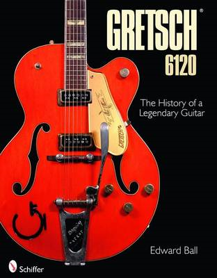 The Gretsch 6120: The History of a Legendary Guitar (BOK)