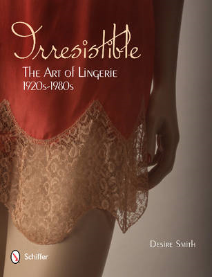 Irresistible: The Art of Lingerie, 1920s-1980s (BOK)