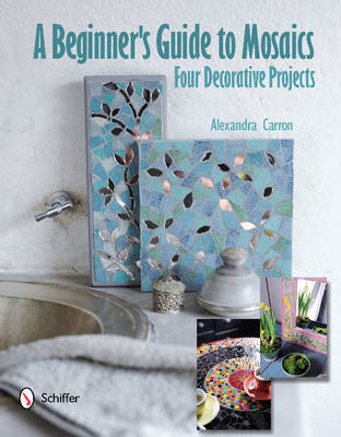 Beginner's Guide to Mosaics: Four Decorative Projects (BOK)