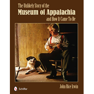 Unlikely Story of the Museum of Appalachia and How it Came t (BOK)