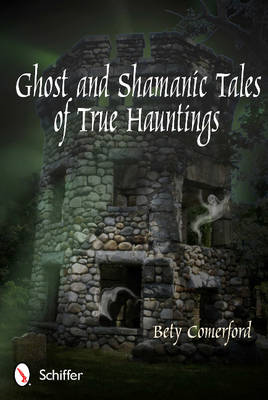 Ghost and Shamanic Tales of True Hauntings (BOK)