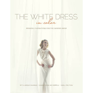 White Dress in Color: Wedding Inspirations for the Modern Br (BOK)