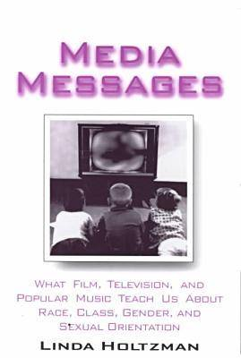 Media Messages: What Film, Television and Popular Music Teach Us About Race, Class, Gender and Sexua (BOK)