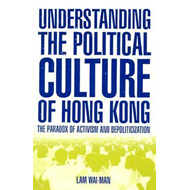 Understanding the Political Culture of Hong Kong: The Paradox of Activism and Depolitization (BOK)