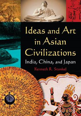 Ideas and Art in Asian Civilizations: India, China and Japan (BOK)