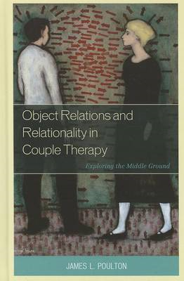 Object Relations and Relationality in Couple Therapy: Exploring the Middle Ground (BOK)