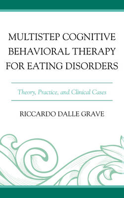 Multistep Cognitive Behavioral Therapy for Eating Disorders: Theory, Practice, and Clinical Cases (BOK)