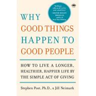 Why Good Things Happen to Good People: How to Live a Longer, Healthier, Happier Life by the Simple A (BOK)