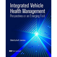 Integrated Vehicle Health Management: Perspectives on an Emerging Field (BOK)