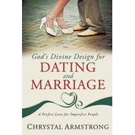 God's Divine Design for Dating and Marriage: A Perfect Love for Imperfect People (BOK)