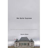 Not Quite Supreme: The Courts and Coordinate Constitutional Interpretation (BOK)