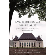 Law, Ideology, and Collegiality: Judicial Behaviour in the Supreme Court of Canada (BOK)