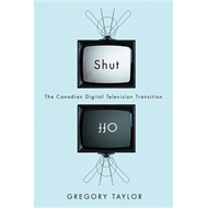 Shut Off: The Canadian Digital Television Transition (BOK)