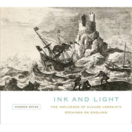 Ink and Light: The Influence of Claude Lorrain's Etchings on England (BOK)