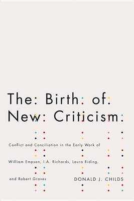 The Birth of New Criticism: Conflict and Conciliation in the Early Work of William Empson, I.A. Rich (BOK)