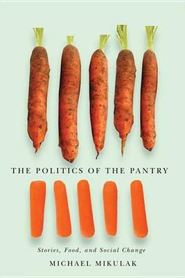 The Politics of the Pantry: Stories, Food, and Social Change (BOK)