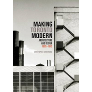 Making Toronto Modern: Architecture and Design, 1895-1975 (BOK)