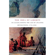 The Idea of Liberty in Canada During the Age of Atlantic Revolutions, 1776-1838 (BOK)