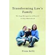 Transforming Law's Family: The Legal Recognition of Planned Lesbian Motherhood (BOK)