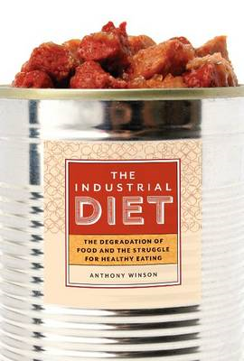 The Industrial Diet: The Degradation of Food and the Struggle for Healthy Eating (BOK)