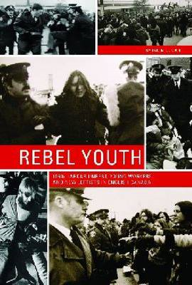 Rebel Youth: 1960s Labour Unrest, Young Workers, and New Leftists in English Canada (BOK)