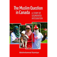 The Muslim Question in Canada: A Story of Segmented Integration (BOK)