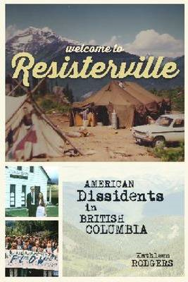 Welcome to Resisterville: American Dissidents in British Columbia (BOK)