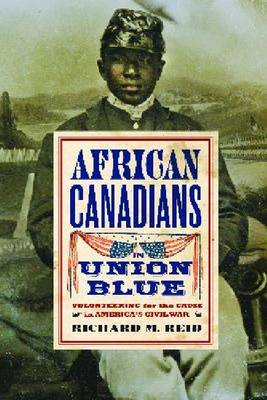 African Canadians in Union Blue: Volunteering for the Cause in America's Civil War (BOK)