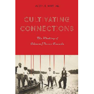 Cultivating Connections: The Making of Chinese Prairie Canada (BOK)
