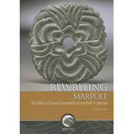 Rewriting Marpole: The Path to Cultural Complexity in the Gulf of Georgia (BOK)