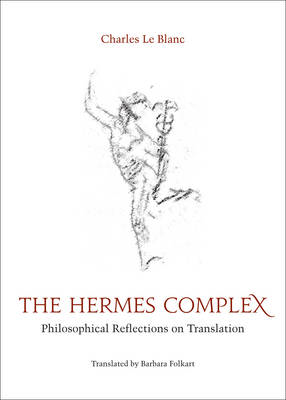 The Hermes Complex: Philosophical Reflections on Translation (BOK)