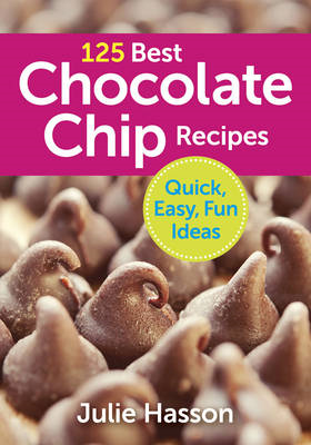 125 Best Chocolate Chip Recipes: Quick, Easy, Fun Ideas (BOK)