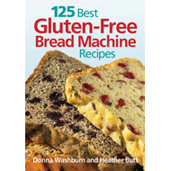 125 Best Gluten-free Bread Machine Recipes (BOK)