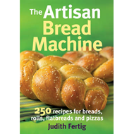 The Artisan Bread Machine: 250 Recipes for Breads, Rolls, Flatbreads and Pizzas (BOK)