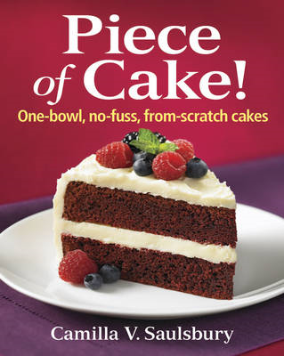 Piece of Cake!: One-bowl, No-fuss, From-scratch Cakes (BOK)