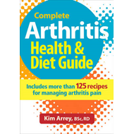 Complete Arthritis Health & Diet Guide: Includes More Than 125 Recipes for Managing Arthritis Pain (BOK)