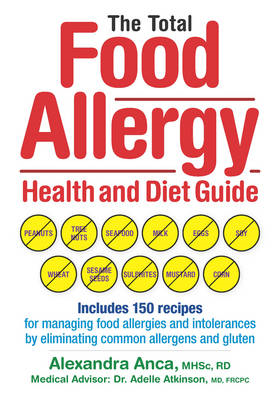 The Total Food Allergy Health and Diet Guide: Includes 150 Recipes for Managing Food Allergies and I (BOK)